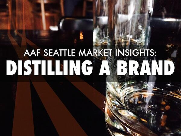 AAF Seattle Distilling a Brand